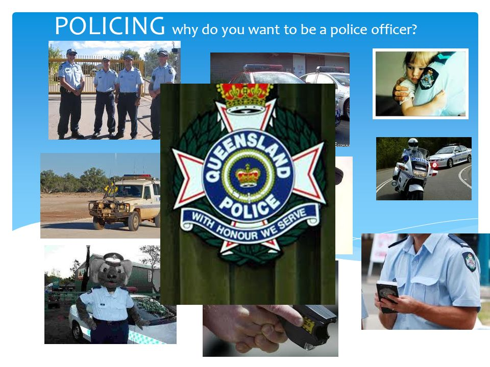 POLICING why do you want to be a police officer