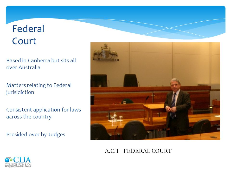 Federal Court Based in Canberra but sits all over Australia