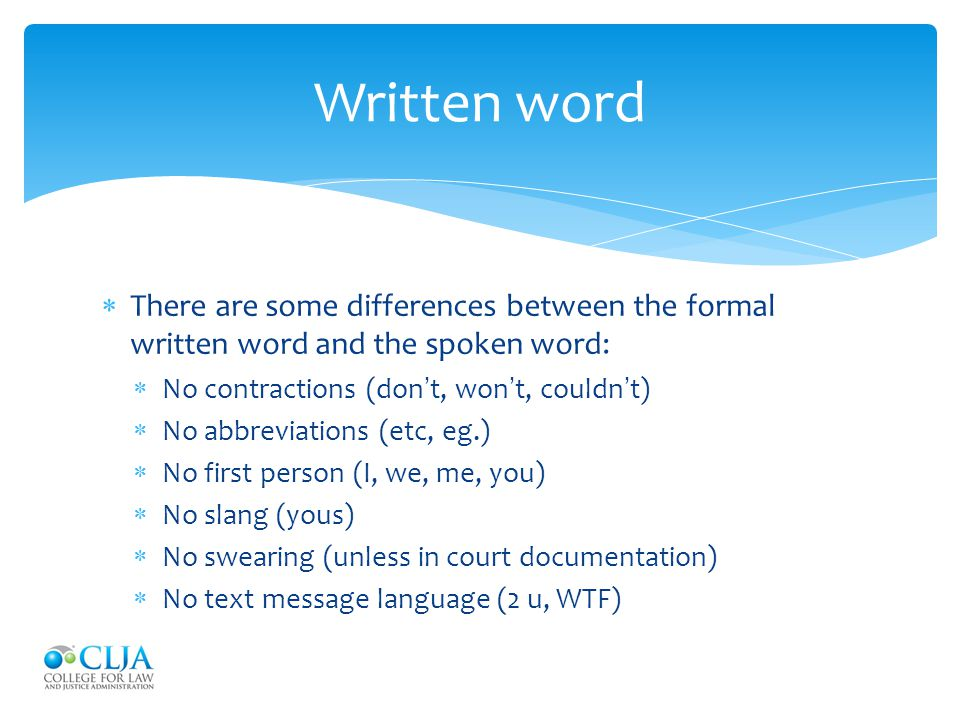 Written word There are some differences between the formal written word and the spoken word: No contractions (don't, won't, couldn't)