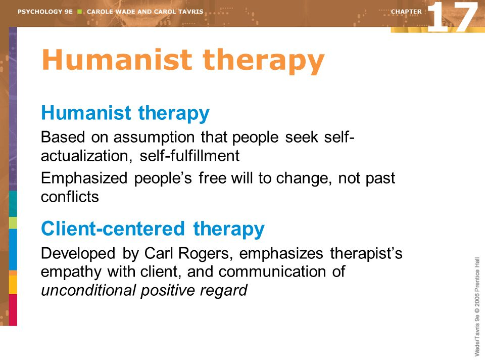 17 Humanist therapy Humanist therapy Client-centered therapy