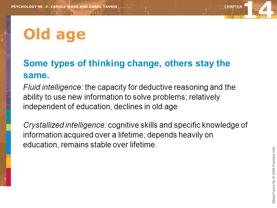 14 Old age Some types of thinking change, others stay the same.