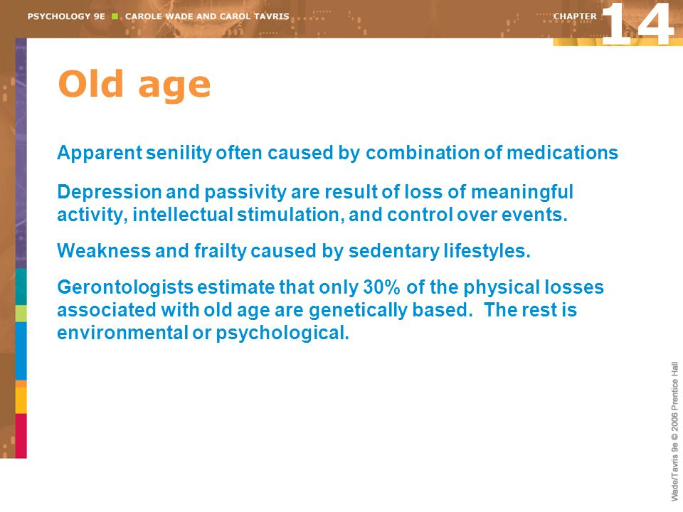14 Old age. Apparent senility often caused by combination of medications.