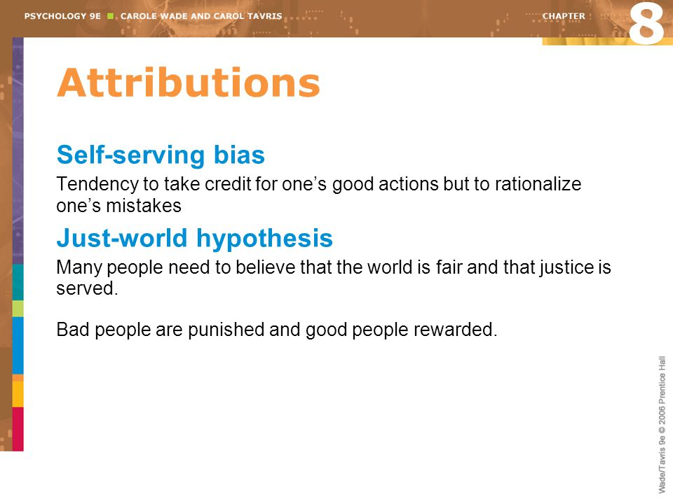 8 Attributions Self-serving bias Just-world hypothesis