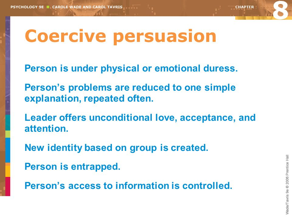 8 Coercive persuasion Person is under physical or emotional duress.
