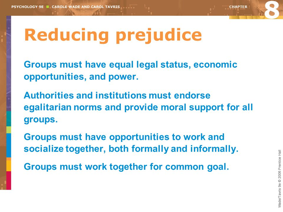 8 Reducing prejudice. Groups must have equal legal status, economic opportunities, and power.