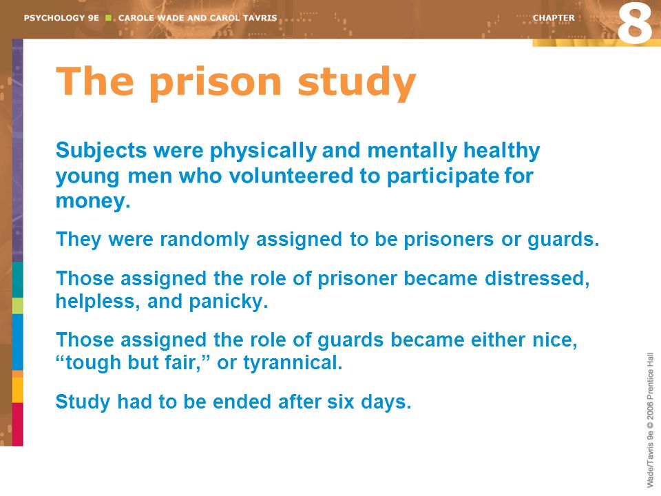 8 The prison study. Subjects were physically and mentally healthy young men who volunteered to participate for money.