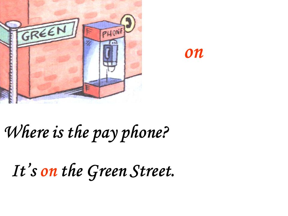 on Where is the pay phone It's on the Green Street.