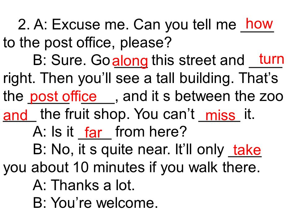 2. A: Excuse me. Can you tell me ____ to the post office, please