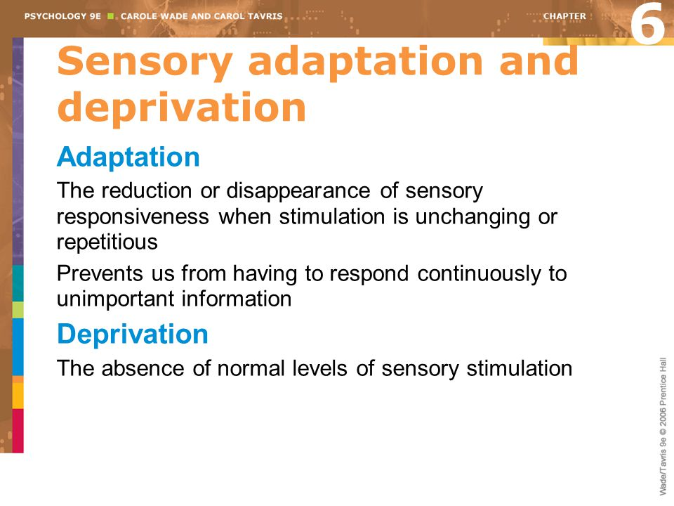 Sensory adaptation and deprivation