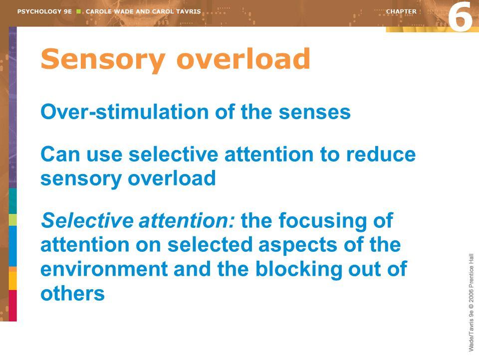 6 Sensory overload Over-stimulation of the senses