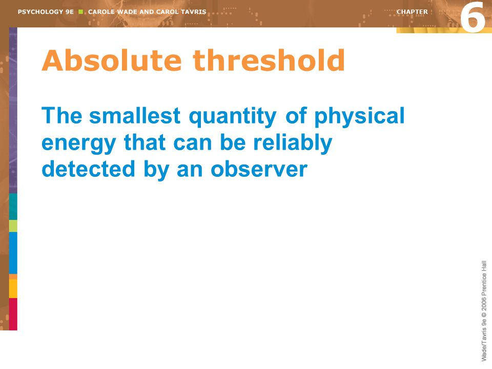 6 Absolute threshold.