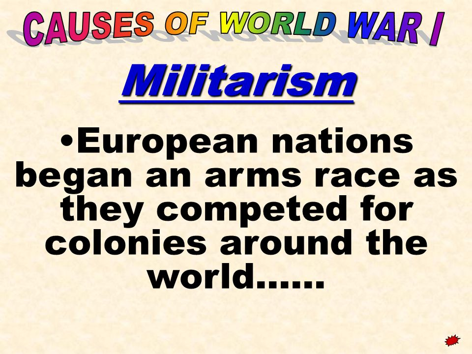 CAUSES OF WORLD WAR I Militarism.