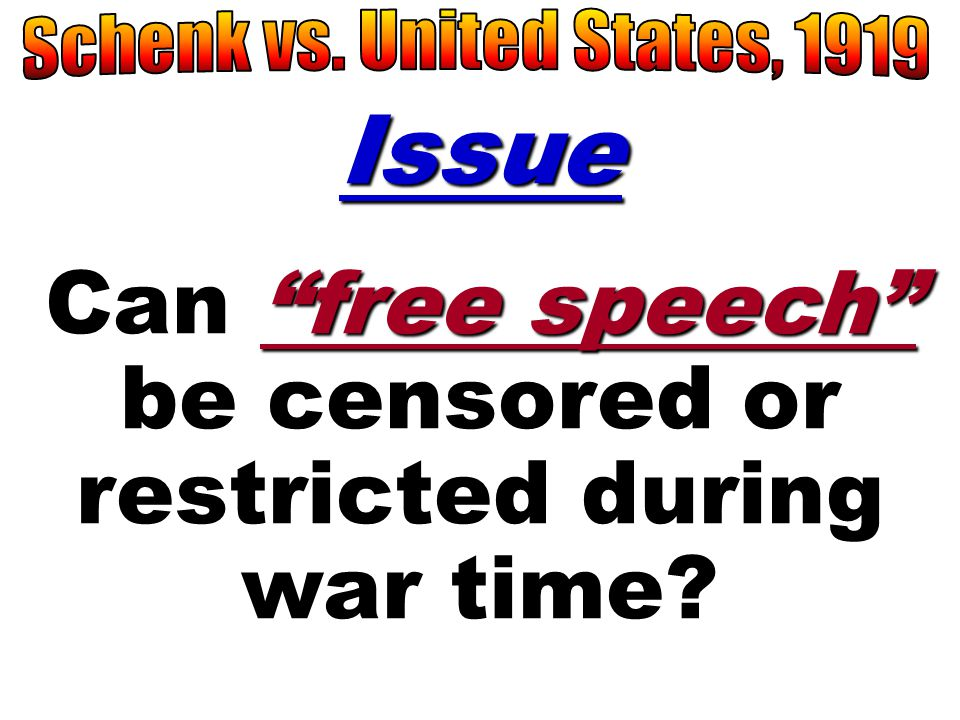 Issue Can free speech be censored or restricted during war time