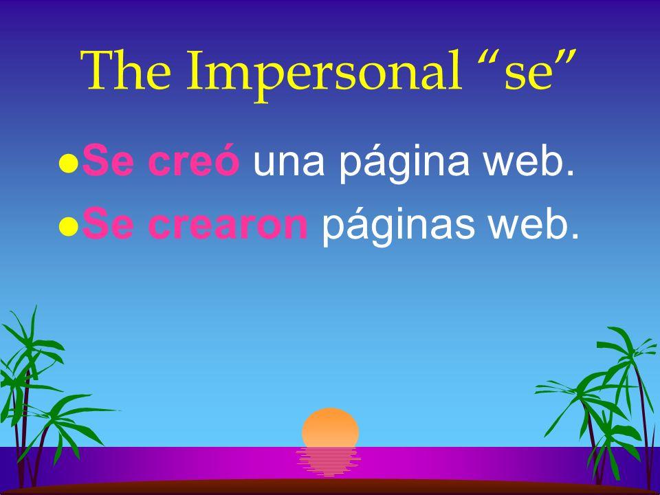 The Impersonal se Se creó una página web. Se crearon páginas web.