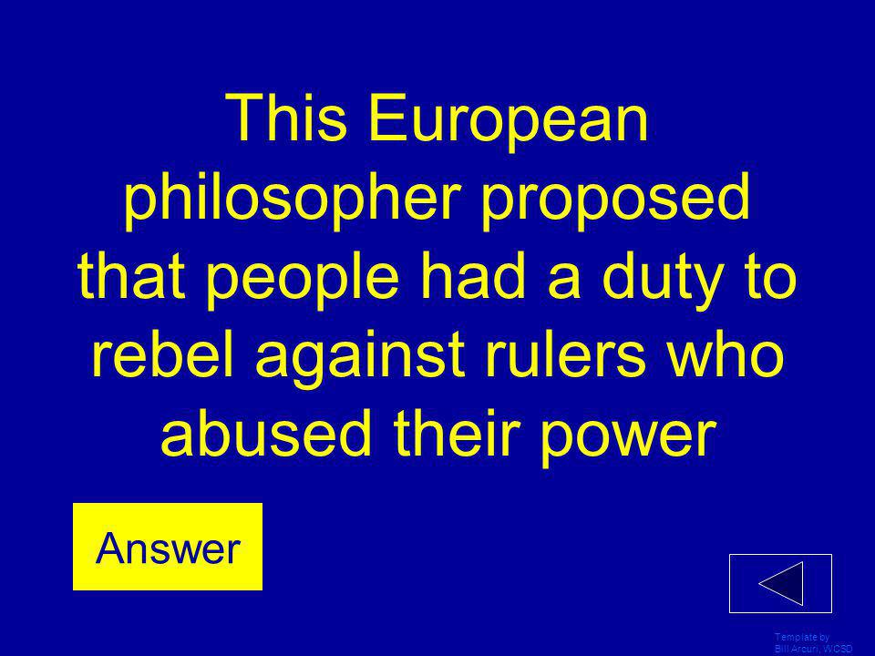 This European philosopher proposed that people had a duty to rebel against rulers who abused their power