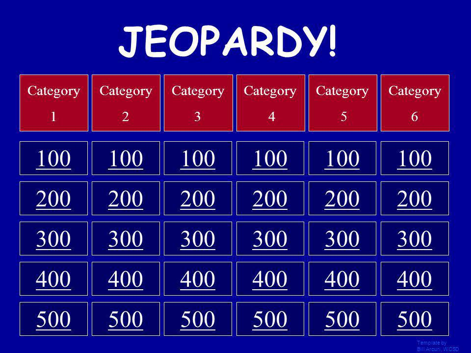 JEOPARDY! Category. 1. Category. 2. Category. 3. Category. 4. Category. 5. Category. 6. 100.