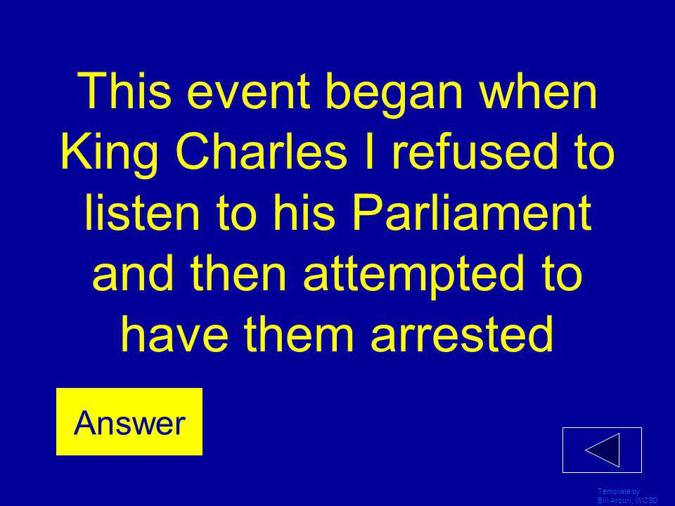 This event began when King Charles I refused to listen to his Parliament and then attempted to have them arrested