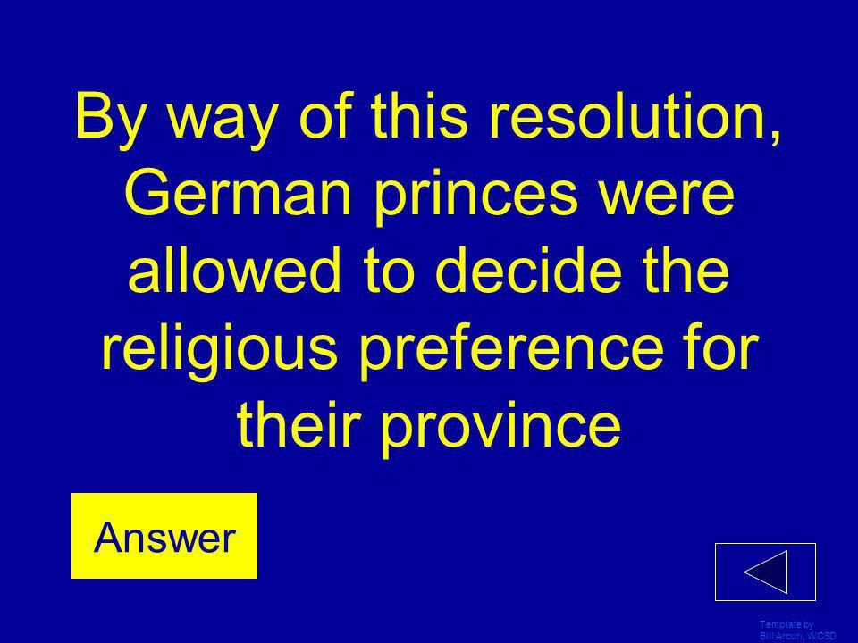 By way of this resolution, German princes were allowed to decide the religious preference for their province