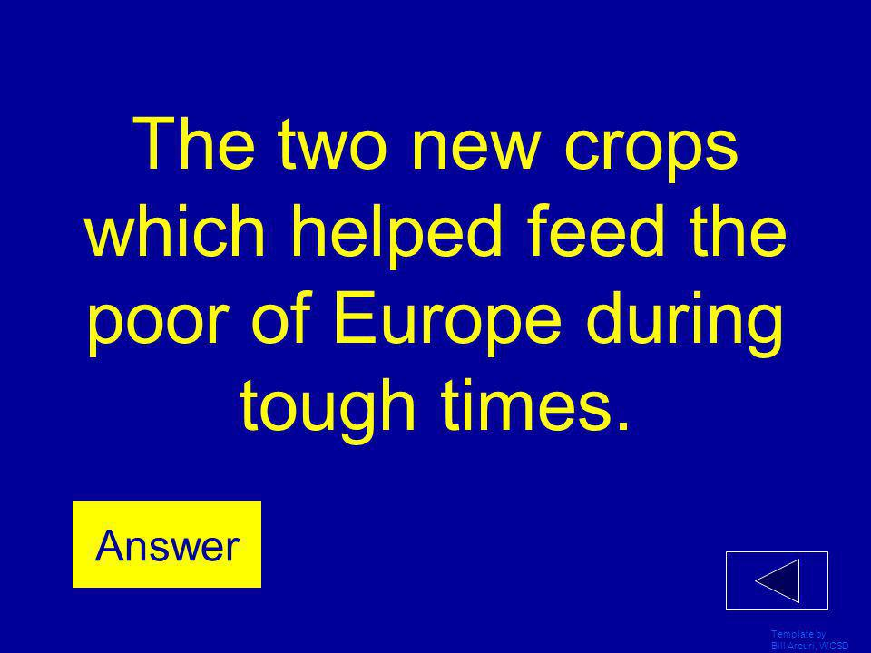 The two new crops which helped feed the poor of Europe during tough times.