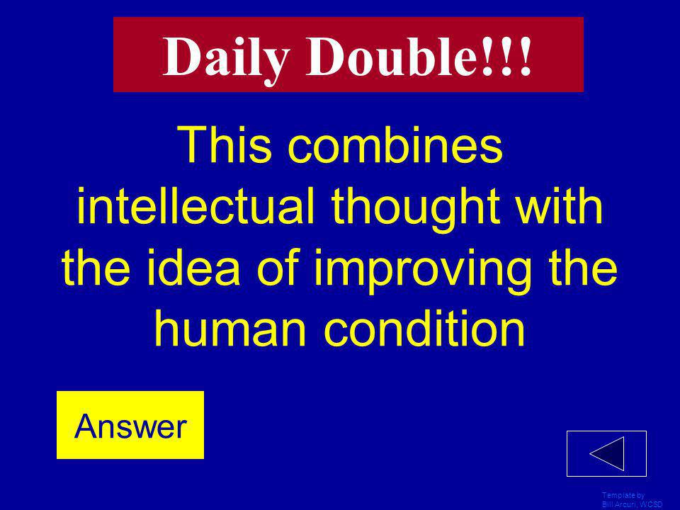Daily Double!!! This combines intellectual thought with the idea of improving the human condition. Answer.