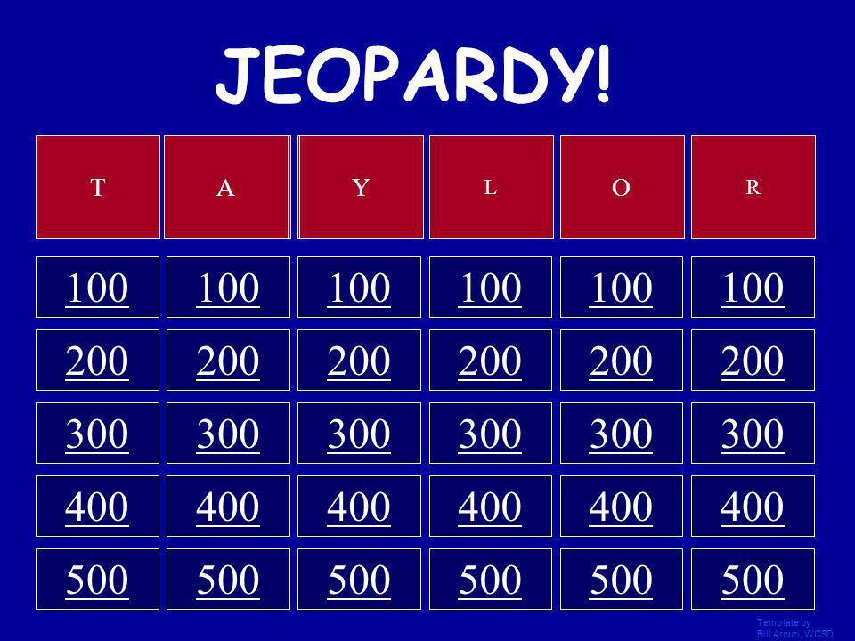 JEOPARDY! T. A. Y. L. O. R. 100. 100. 100. 100. 100. 100. 200. 200. 200. 200. 200. 200.