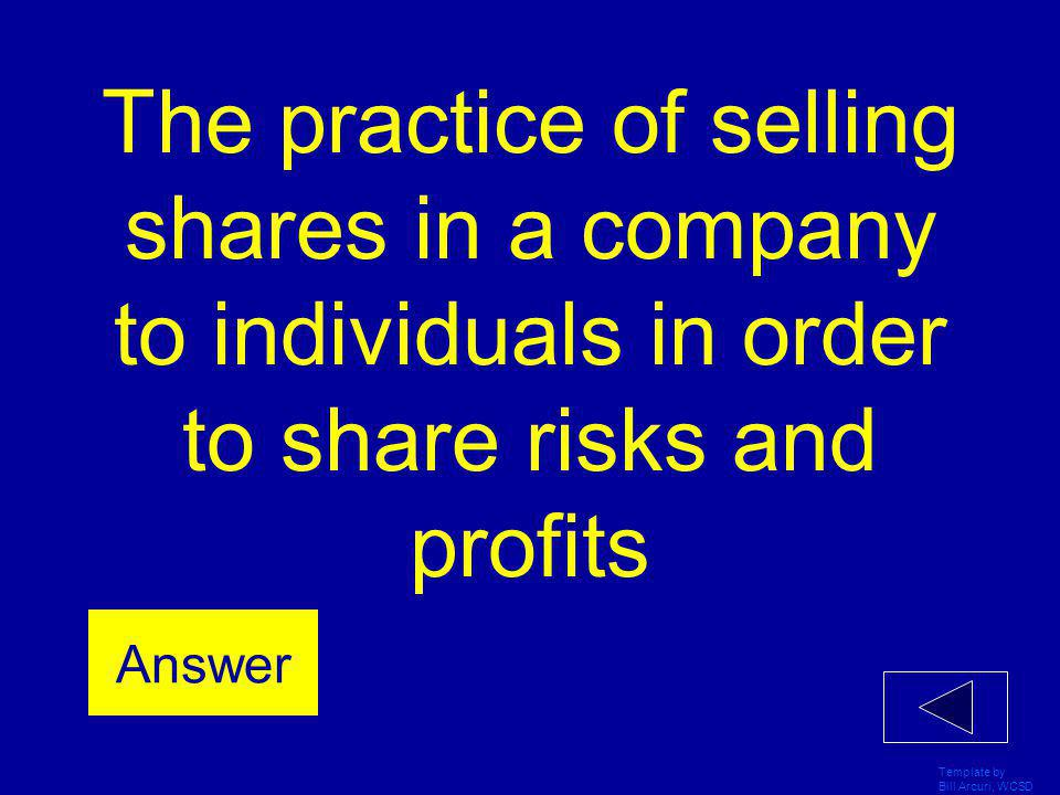 The practice of selling shares in a company to individuals in order to share risks and profits