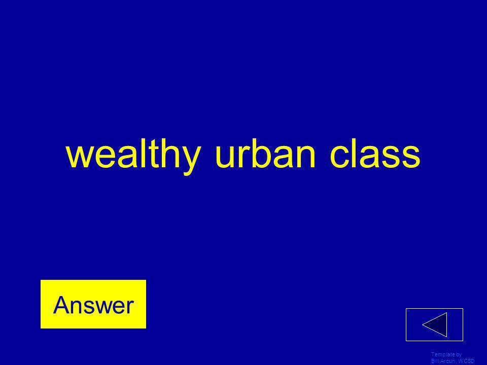 wealthy urban class Answer Template by Bill Arcuri, WCSD