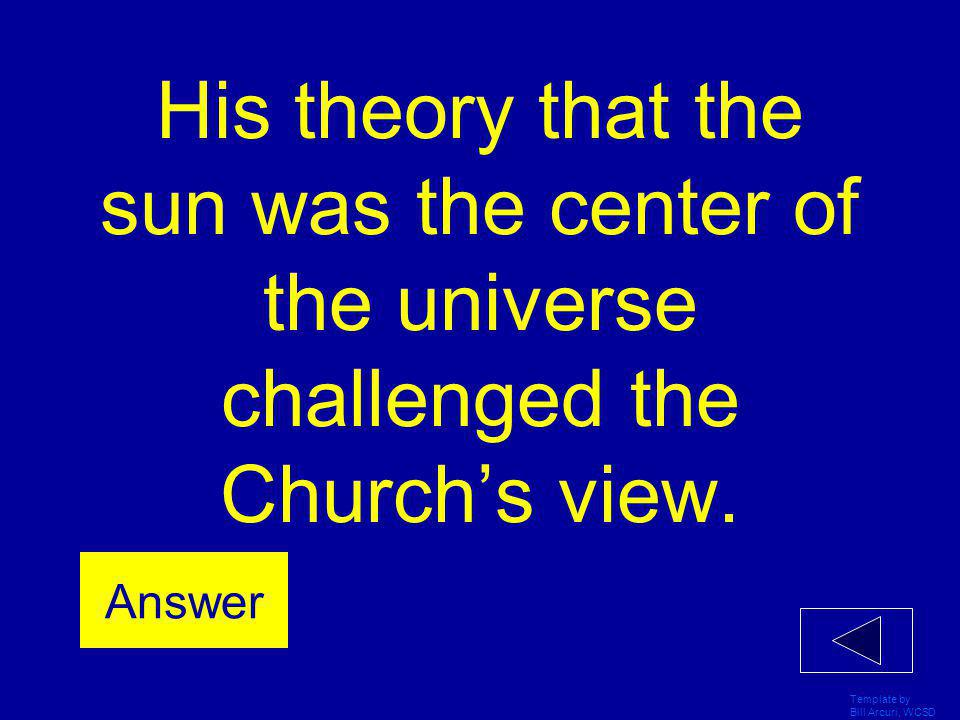 His theory that the sun was the center of the universe challenged the Church's view.