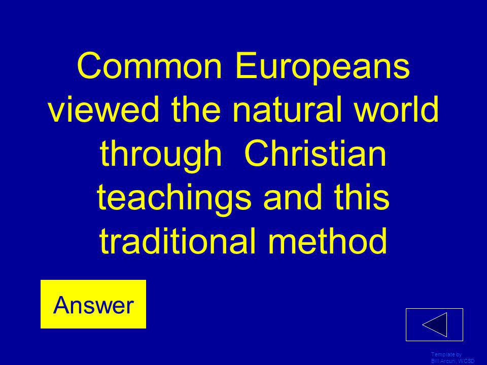 Common Europeans viewed the natural world through Christian teachings and this traditional method