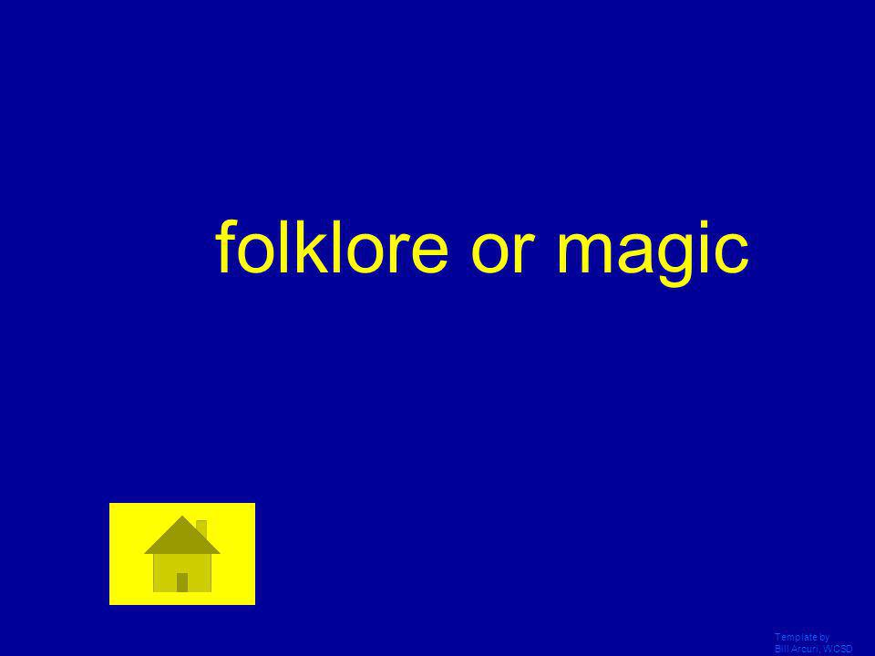 folklore or magic Template by Bill Arcuri, WCSD