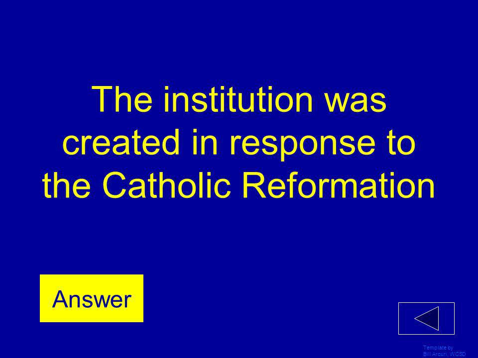 The institution was created in response to the Catholic Reformation