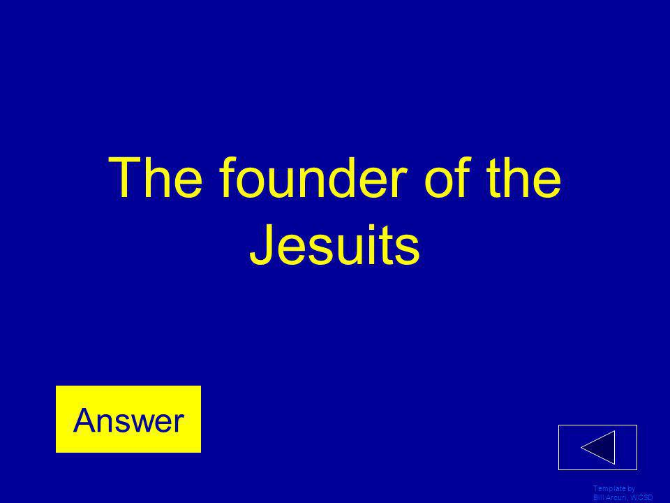 The founder of the Jesuits