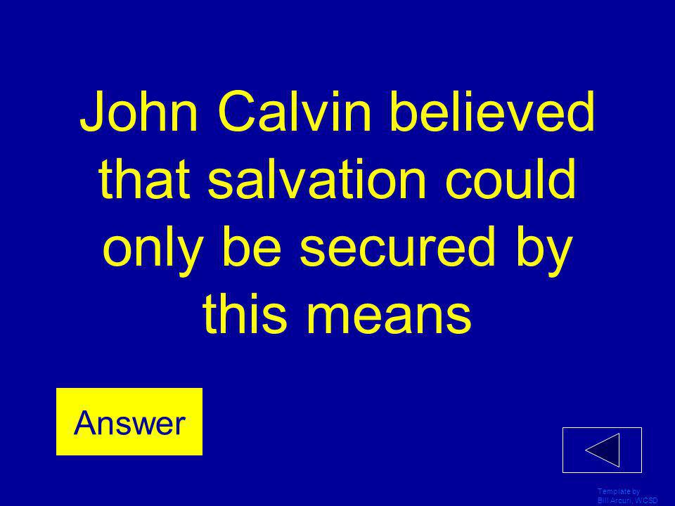 John Calvin believed that salvation could only be secured by this means