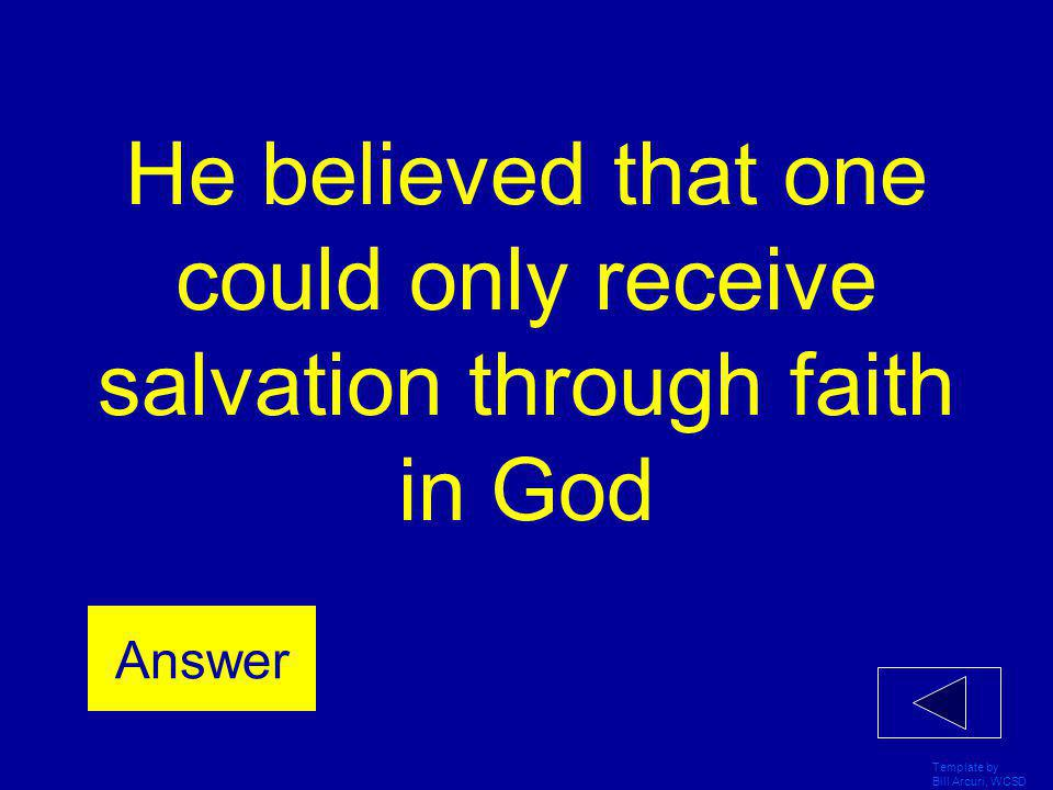 He believed that one could only receive salvation through faith in God