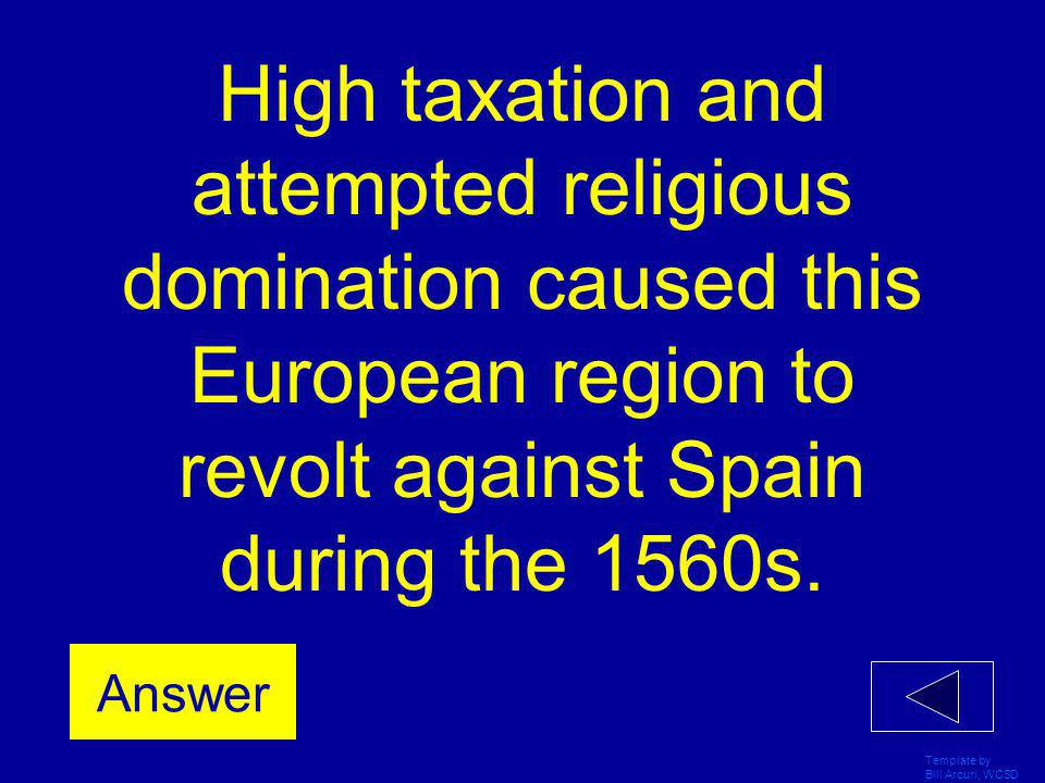 High taxation and attempted religious domination caused this European region to revolt against Spain during the 1560s.