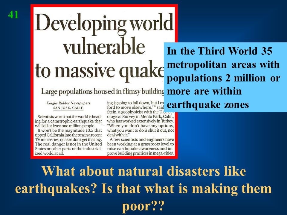 41 In the Third World 35 metropolitan areas with populations 2 million or more are within earthquake zones.
