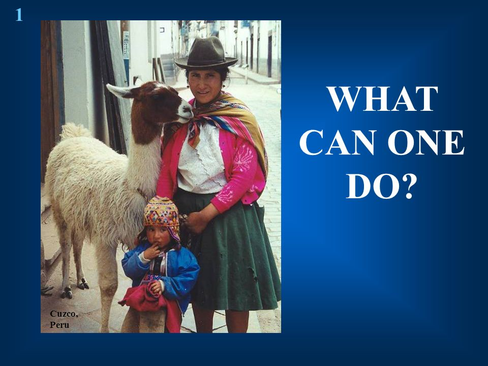1 WHAT CAN ONE DO Cuzco, Peru