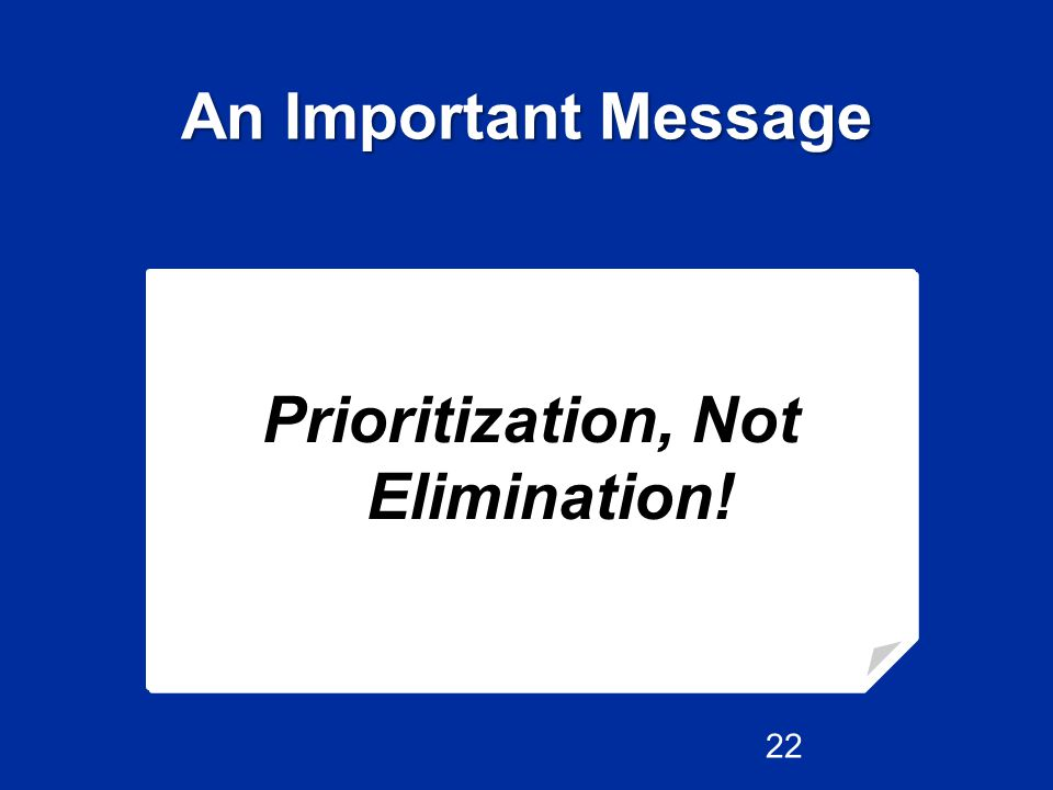 Prioritization, Not Elimination!