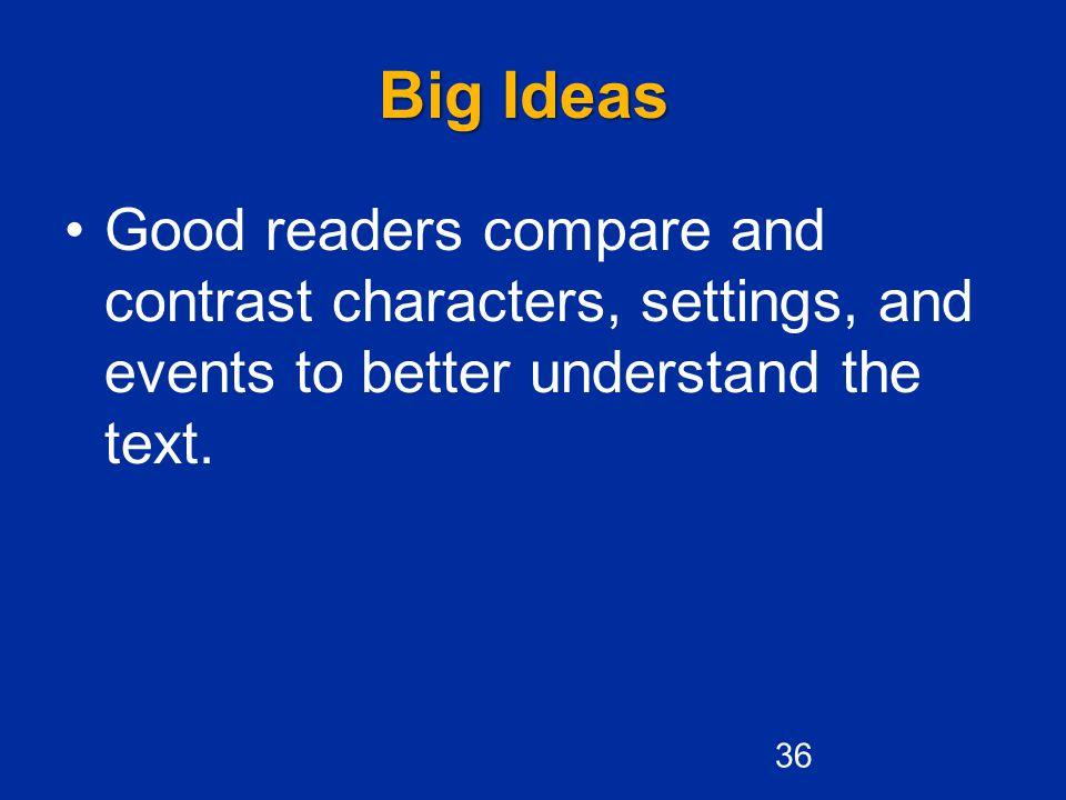 Big Ideas Good readers compare and contrast characters, settings, and events to better understand the text.