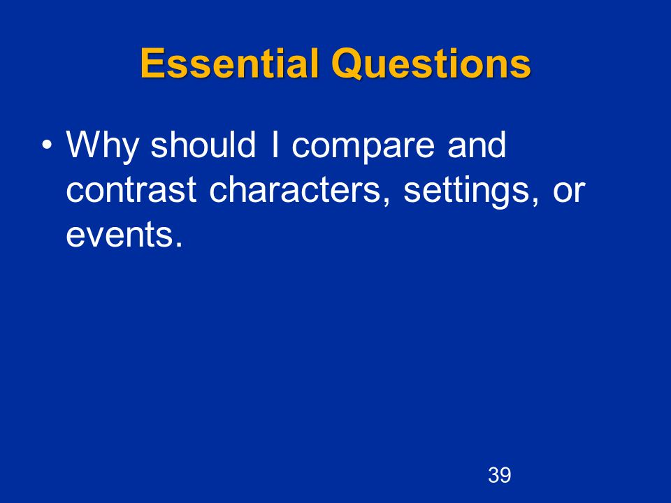 Essential Questions Why should I compare and contrast characters, settings, or events.