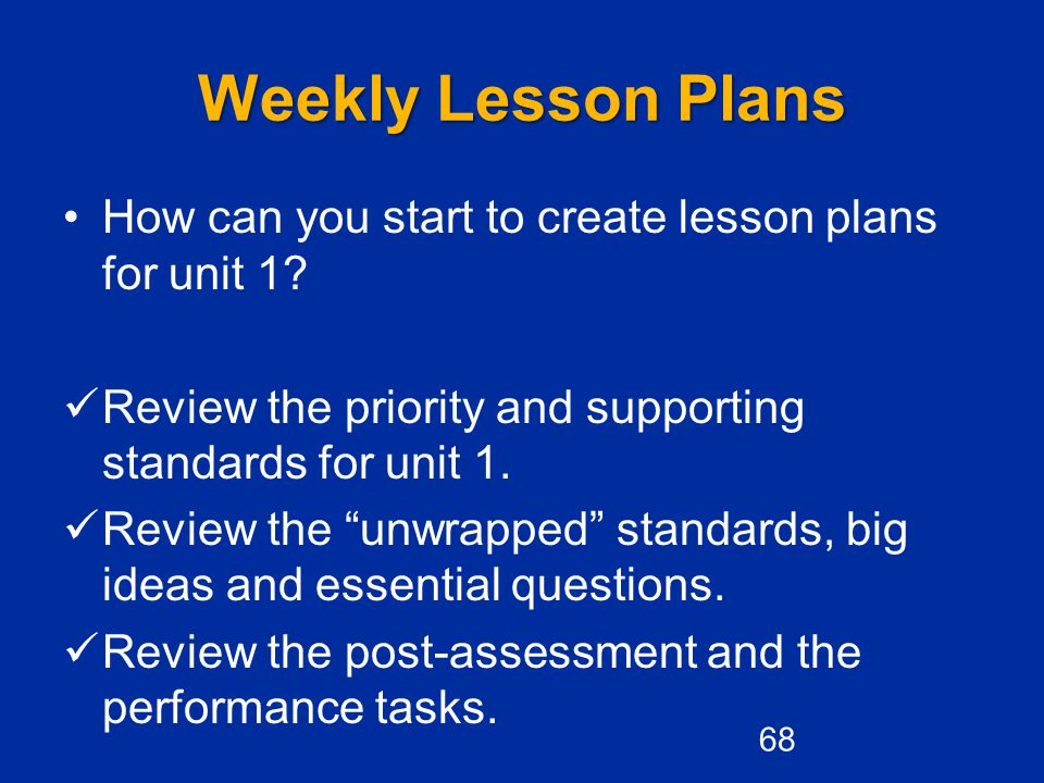Weekly Lesson Plans How can you start to create lesson plans for unit 1 Review the priority and supporting standards for unit 1.