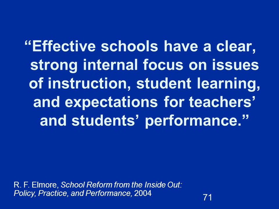 Effective schools have a clear, strong internal focus on issues of instruction, student learning, and expectations for teachers' and students' performance.