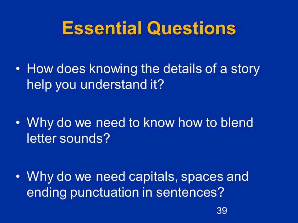 Essential Questions How does knowing the details of a story help you understand it Why do we need to know how to blend letter sounds