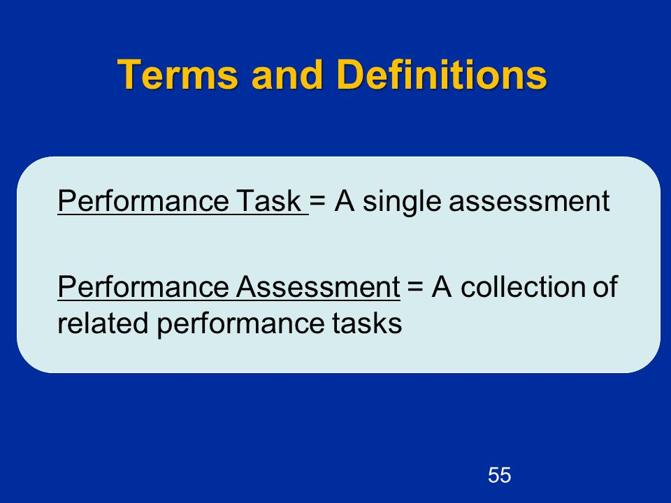 Terms and Definitions Performance Task = A single assessment