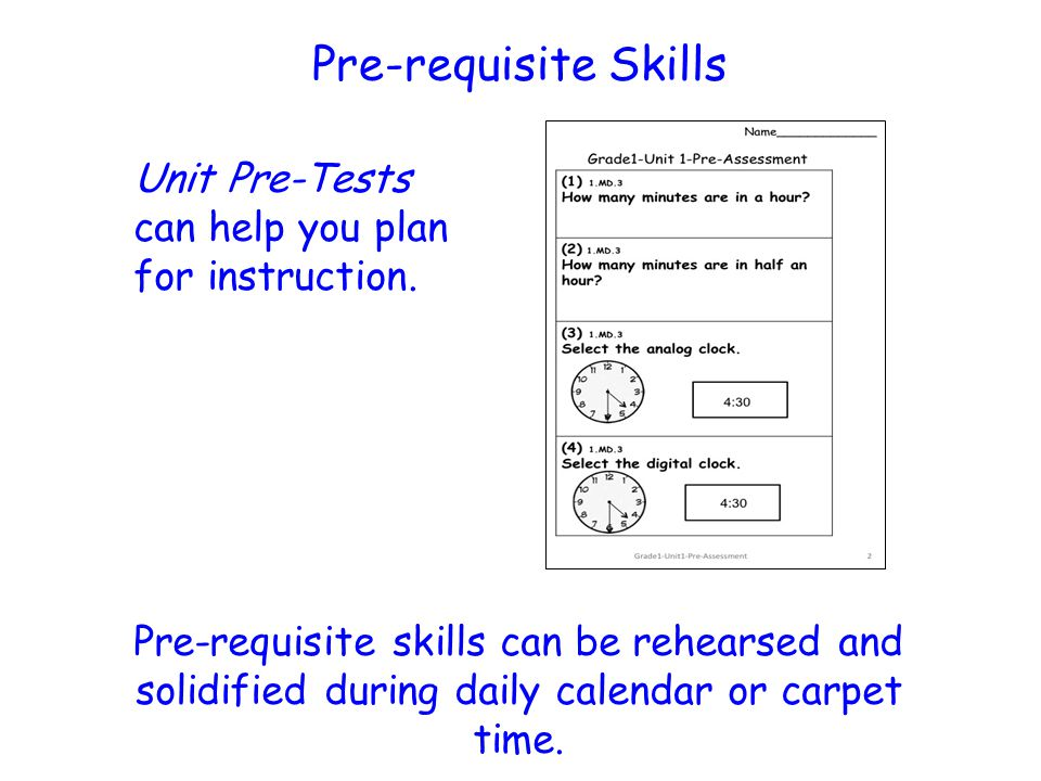 Pre-requisite Skills Unit Pre-Tests can help you plan for instruction.
