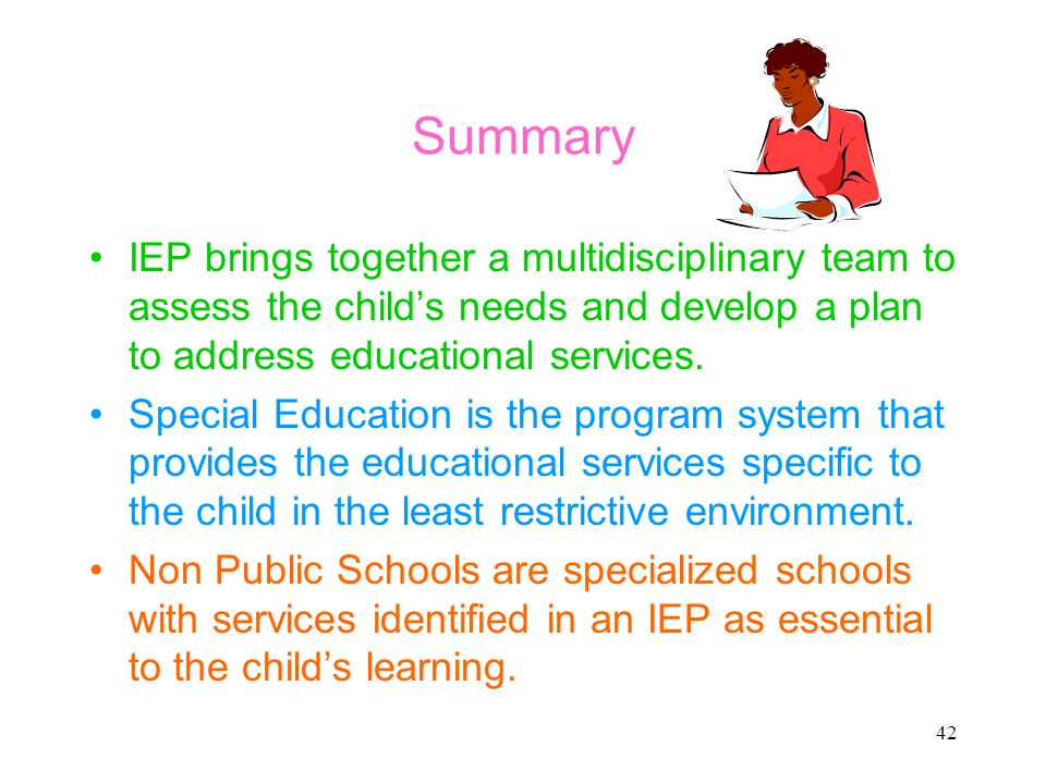 Summary IEP brings together a multidisciplinary team to assess the child's needs and develop a plan to address educational services.