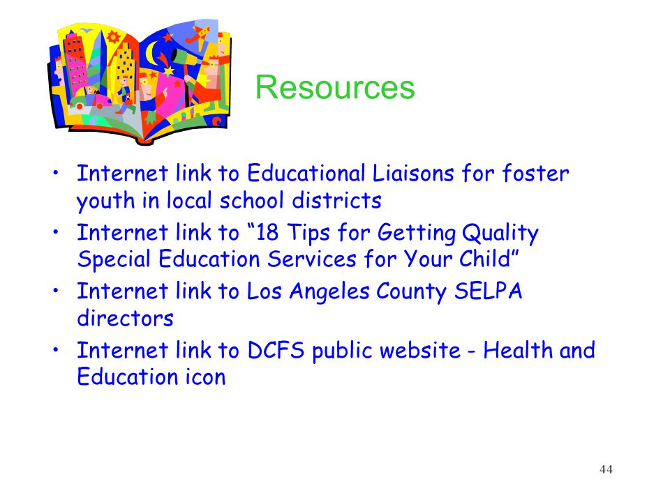 Resources Internet link to Educational Liaisons for foster youth in local school districts.