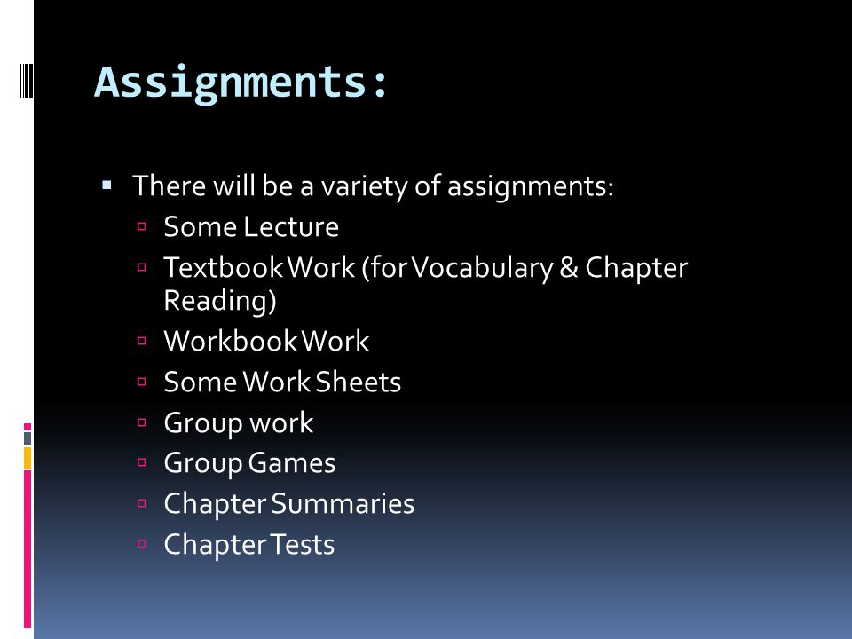 Assignments: There will be a variety of assignments: Some Lecture