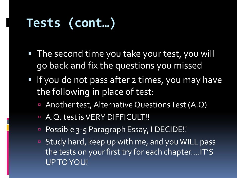 Tests (cont…) The second time you take your test, you will go back and fix the questions you missed.