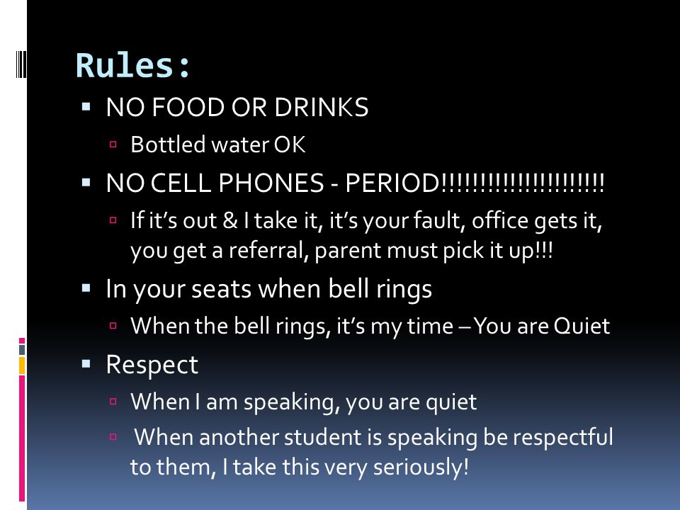 Rules: NO FOOD OR DRINKS NO CELL PHONES - PERIOD!!!!!!!!!!!!!!!!!!!!!!